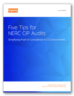 Five Tips for NERC CIP Audits - Simplifying Proof of Compliance in ICS Environments